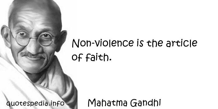 Mahatma Gandhi - Non-violence is the article of faith.