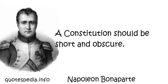 Napoleon Bonaparte - A Constitution should be short and obscure.