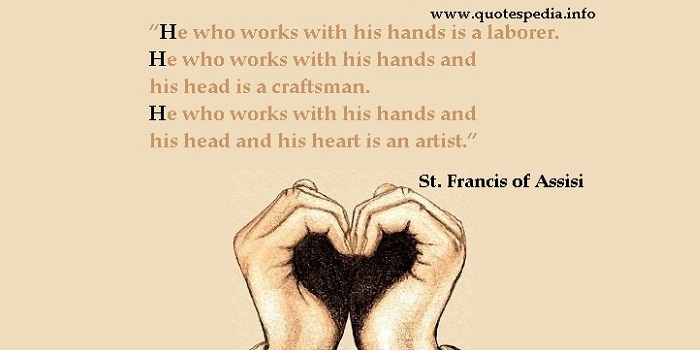 St. Francis of Assisi - He who works with his hands is a laborer.