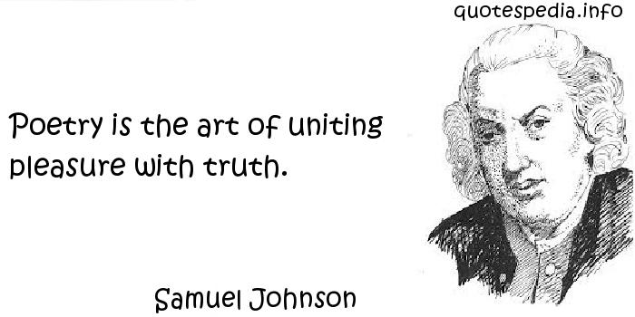 Samuel Johnson - Poetry is the art of uniting pleasure with truth.