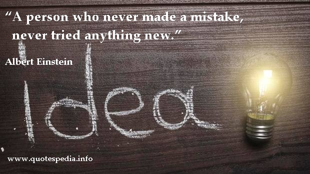 Albert Einstein - Picture Quote: A person who never made a mistake never tried anything new.
