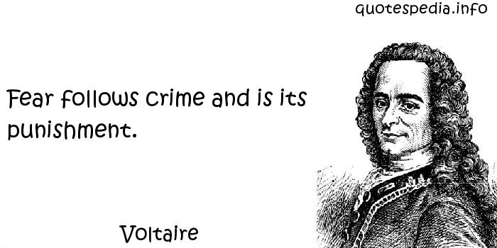 Voltaire - Fear follows crime and is its punishment.