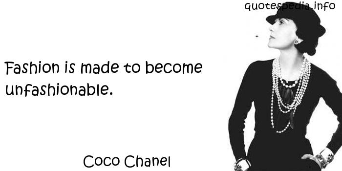 Coco Chanel - Fashion is made to become unfashionable.