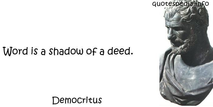 Democritus - Word is a shadow of a deed.