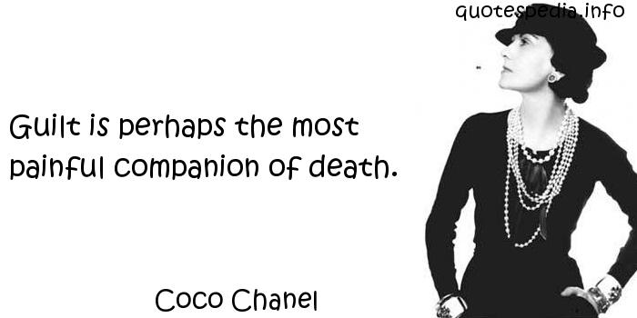 Coco Chanel - Guilt is perhaps the most painful companion of death.