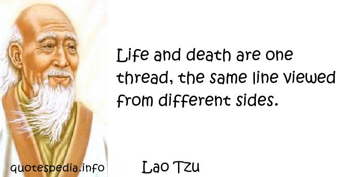 Lao Tzu - Life and death are one thread, the same line viewed from different sides.