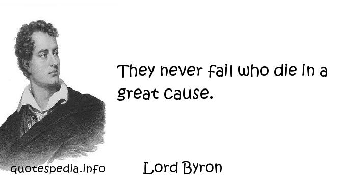 Lord Byron - They never fail who die in a great cause.