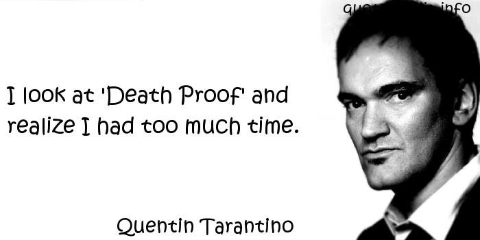 Quentin Tarantino - I look at 'Death Proof' and realize I had too much time.