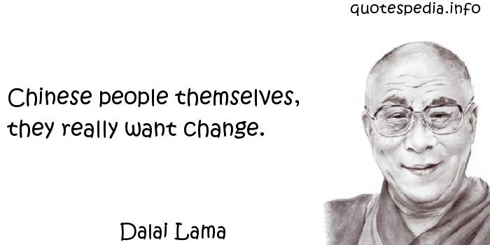 Dalai Lama - Chinese people themselves, they really want change.