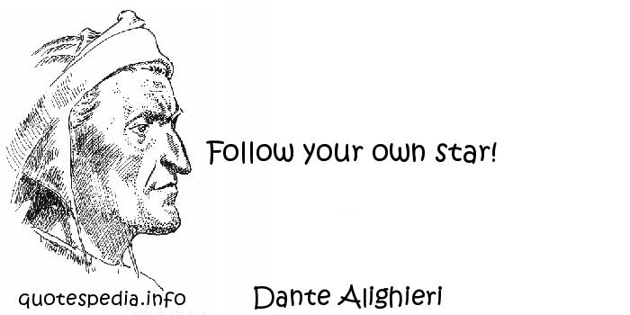 Dante Alighieri - Follow your own star!