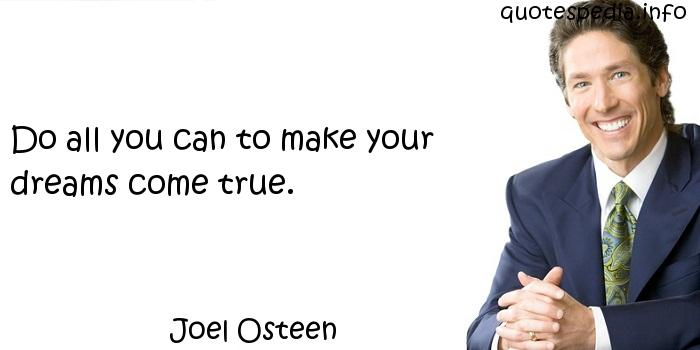 Joel Osteen - Do all you can to make your dreams come true.