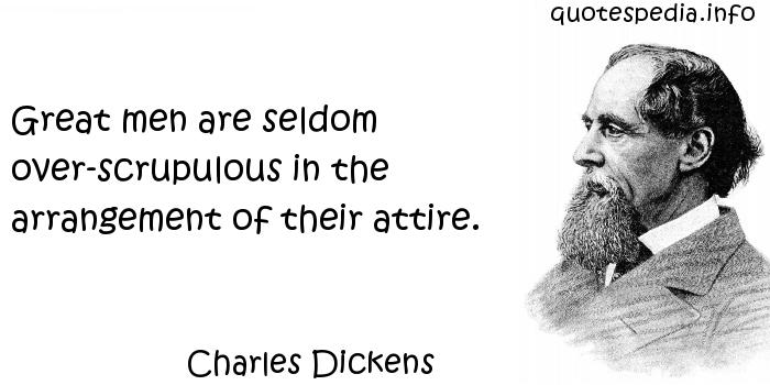 Charles Dickens - Great men are seldom over-scrupulous in the arrangement of their attire.