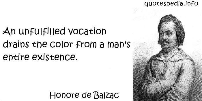 Honore de Balzac - An unfulfilled vocation drains the color from a man's entire existence.