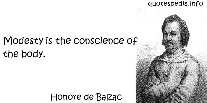 Honore de Balzac - Modesty is the conscience of the body.