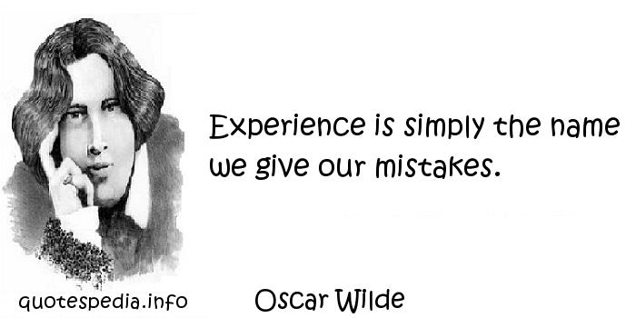 Oscar Wilde - Experience is simply the name we give our mistakes.