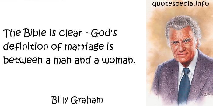 Billy Graham - The Bible is clear - God's definition of marriage is between a man and a woman.