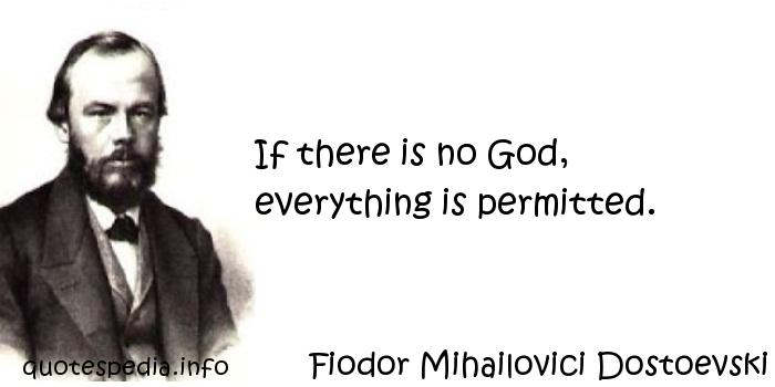 Fiodor Mihailovici Dostoevski - If there is no God, everything is permitted.