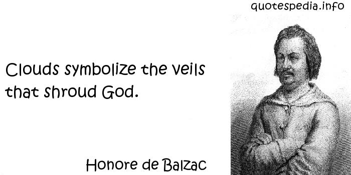 Honore de Balzac - Clouds symbolize the veils that shroud God.