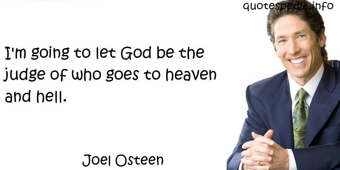 Joel Osteen - I'm going to let God be the judge of who goes to heaven and hell.