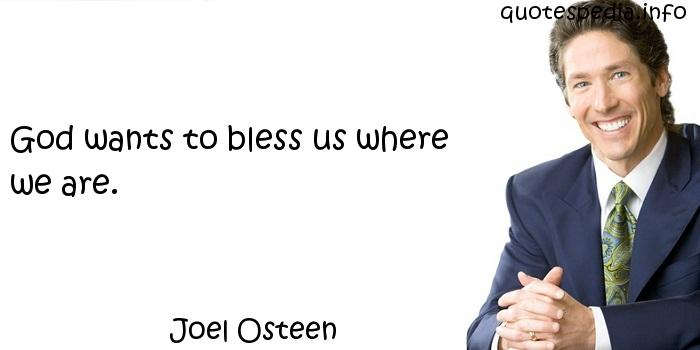Joel Osteen - God wants to bless us where we are.