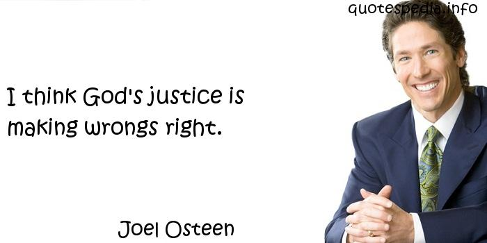 Joel Osteen - I think God's justice is making wrongs right.