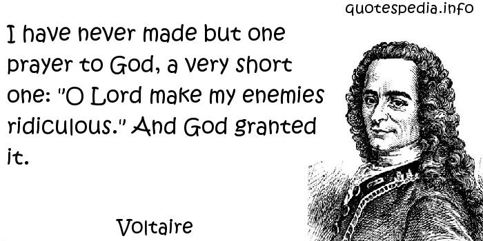 Voltaire - I have never made but one prayer to God, a very short one: