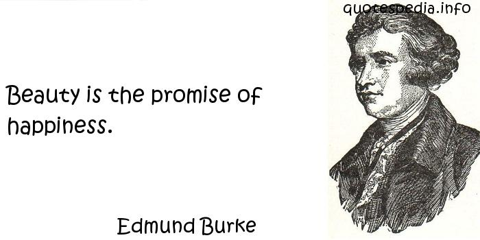 Edmund Burke - Beauty is the promise of happiness.