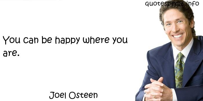 Joel Osteen - You can be happy where you are.