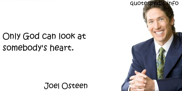 Joel Osteen - Only God can look at somebody's heart.
