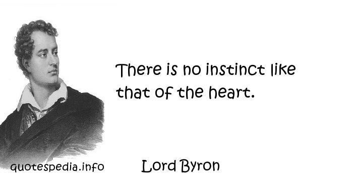 Lord Byron - There is no instinct like that of the heart.