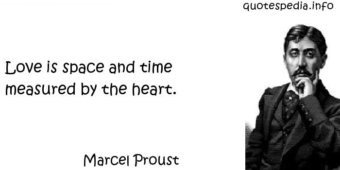 Marcel Proust - Love is space and time measured by the heart.