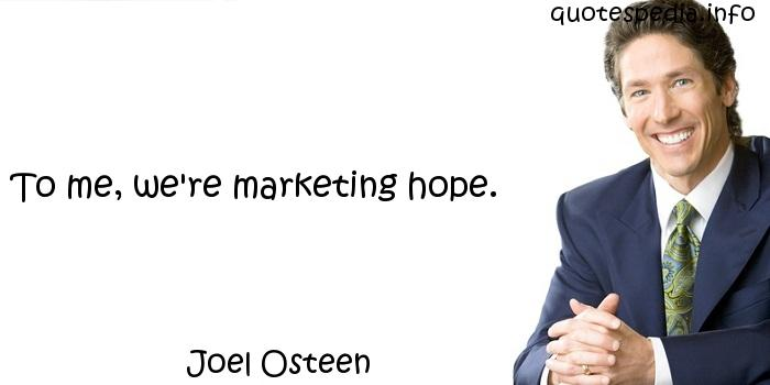 Joel Osteen - To me, we're marketing hope.