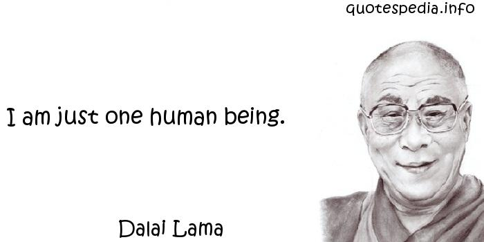 Dalai Lama - I am just one human being.