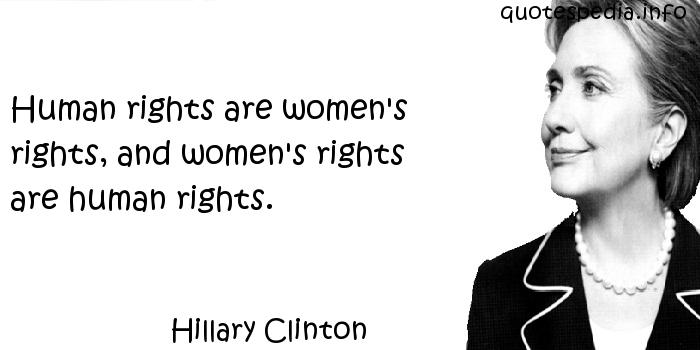Hillary Clinton - Human rights are women's rights, and women's rights are human rights.