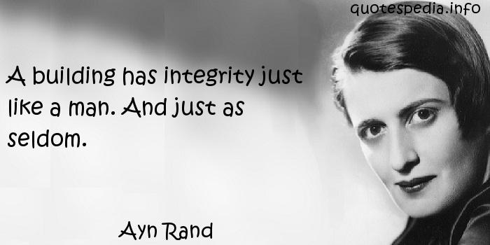 Ayn Rand - A building has integrity just like a man. And just as seldom.