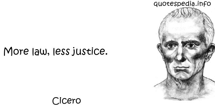 Cicero - More law, less justice.