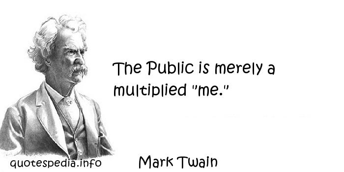 Mark Twain - The Public is merely a multiplied