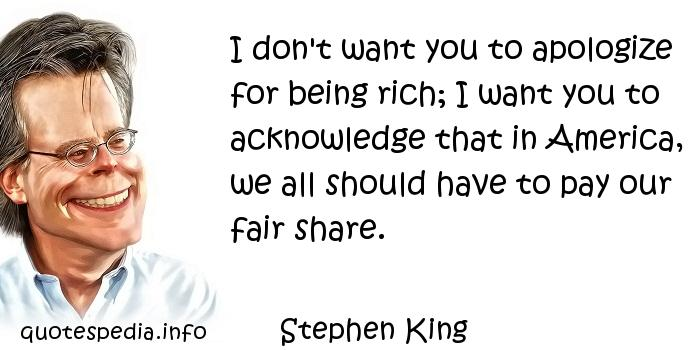 Stephen King - I don't want you to apologize for being rich; I want you to acknowledge that in America, we all should have to pay our fair share.