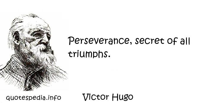 Victor Hugo - Perseverance, secret of all triumphs.