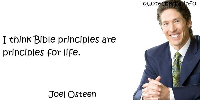 Joel Osteen - I think Bible principles are principles for life.