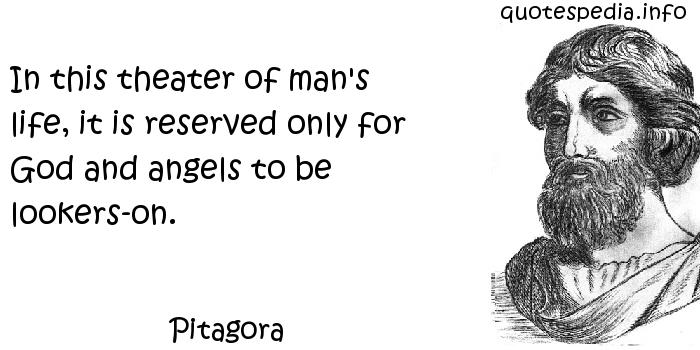 Pitagora - In this theater of man's life, it is reserved only for God and angels to be lookers-on.