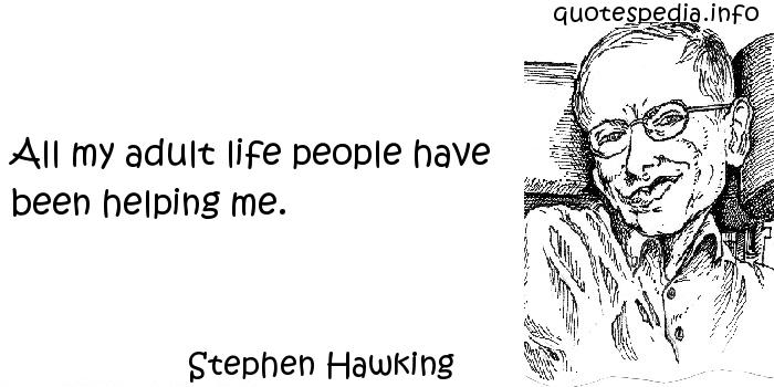 Stephen Hawking - All my adult life people have been helping me.