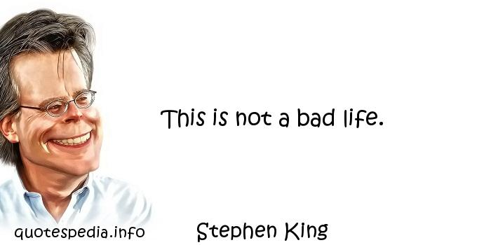 Stephen King - This is not a bad life.