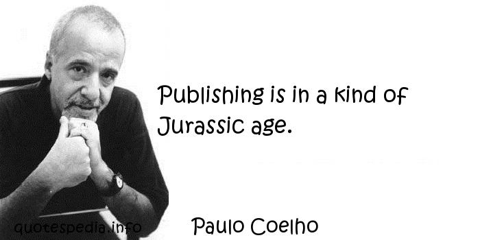 Paulo Coelho - Publishing is in a kind of Jurassic age.