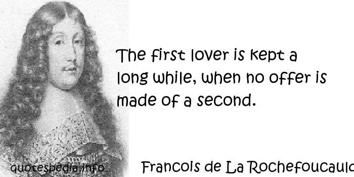 Francois de La Rochefoucauld - The first lover is kept a long while, when no offer is made of a second.