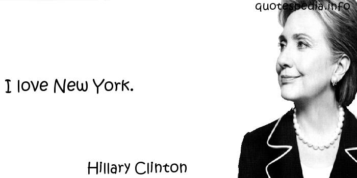 Hillary Clinton - I love New York.