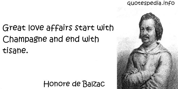 Honore de Balzac - Great love affairs start with Champagne and end with tisane.