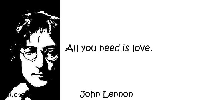 John Lennon - All you need is love.