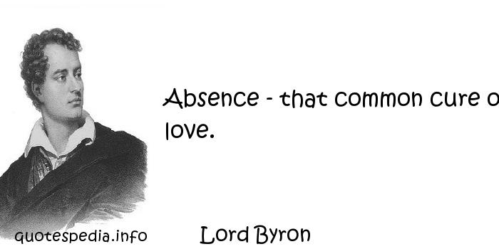 Lord Byron - Absence - that common cure of love.