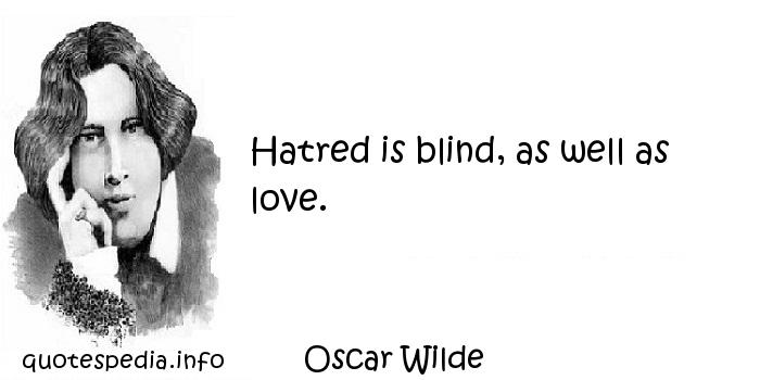 Oscar Wilde - Hatred is blind, as well as love.